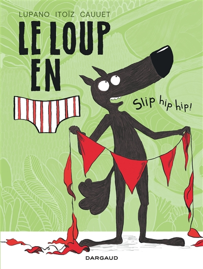Le loup en slip : slip hip hip. 3 / scénario de Wilfrid Lupano | Lupano, Wilfrid. Auteur