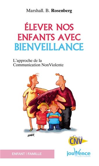 Elever nos enfants avec bienveillance : l'approche de la communication non violente | Rosenberg, Marshall B.. Auteur
