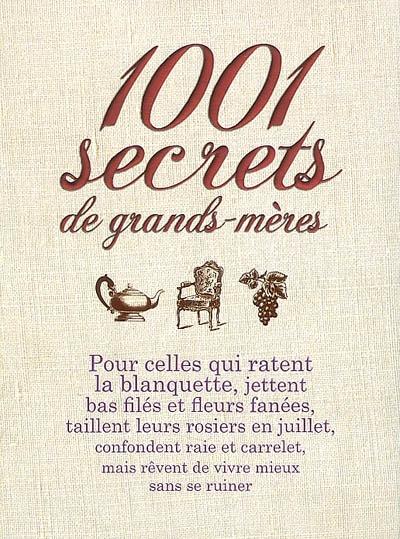 1.001 secrets de grands-mères : pour celles qui ratent la blanquette... / Sylvie Josset | Dumon-Josset, Sylvie. Auteur