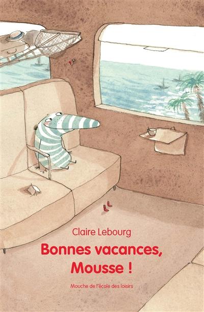 Couverture de : Bonnes vacances, Mousse !
