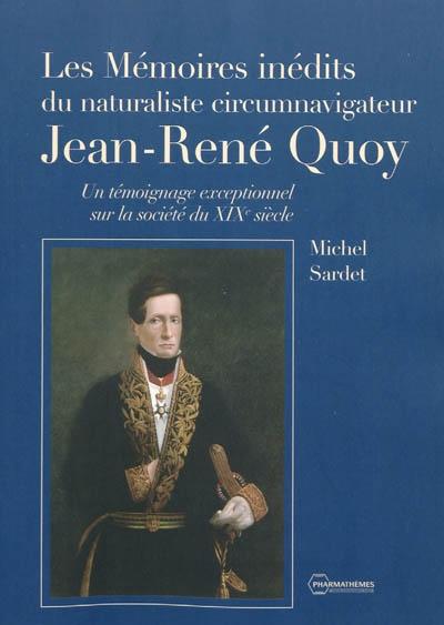 Les mémoires inédits du naturaliste circumnavigateur Jean-René Quoy : un témoignage exceptionnel sur la société du XIXe siècle