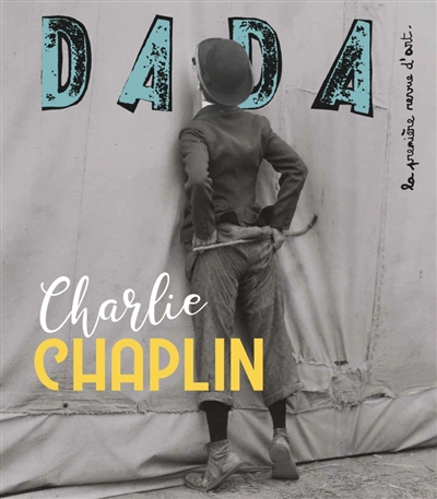 Dada : la première revue d'art : Charlie Chaplin. N° 239 | Bernard, Héliane. Auteur