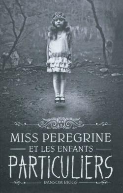 Miss Peregrine et les enfants particuliers   Riggs, Ransom. Auteur