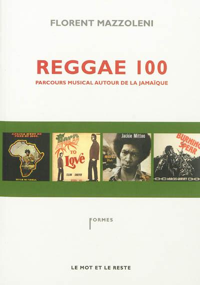 Reggae 100 : parcours musical autour de la Jamaïque | Mazzoleni, Florent (1974-....). Auteur