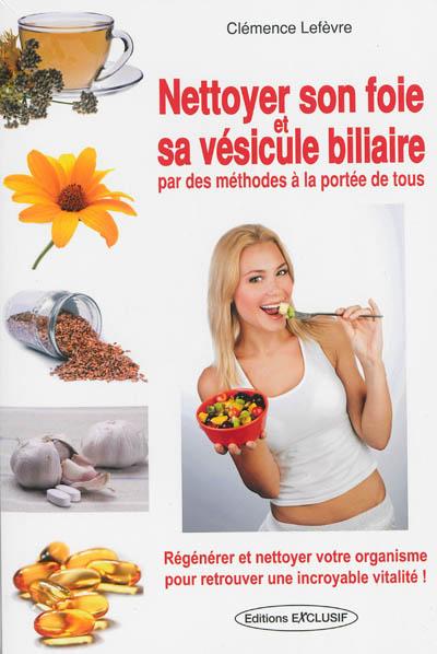 Nettoyer son foie et sa vésicule biliaire : par des méthodes à la portée de tous