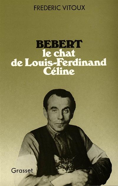 Bébert : le chat de Louis-Ferdinand Céline   Frédéric Vitoux (1944-....). Auteur