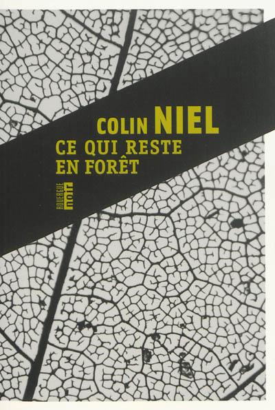 Ce qui reste en forêt | Niel, Colin (1976-....). Auteur