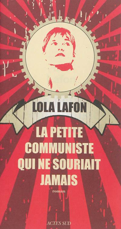 La petite communiste qui ne souriait jamais : roman | Lafon, Lola (1974-....). Auteur