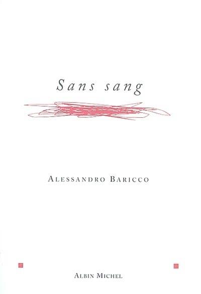Sans sang / Alessandro Baricco | Baricco, Alessandro (1958-....). Auteur