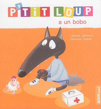 P'tit Loup a un bobo / Orianne Lallemand, Éléonore Thuillier   Lallemand, Orianne (1972-....). Auteur