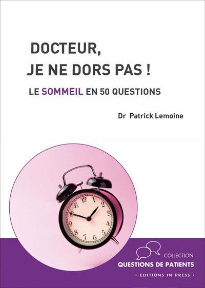 Docteur, je ne dors pas ! : le sommeil en 50 questions