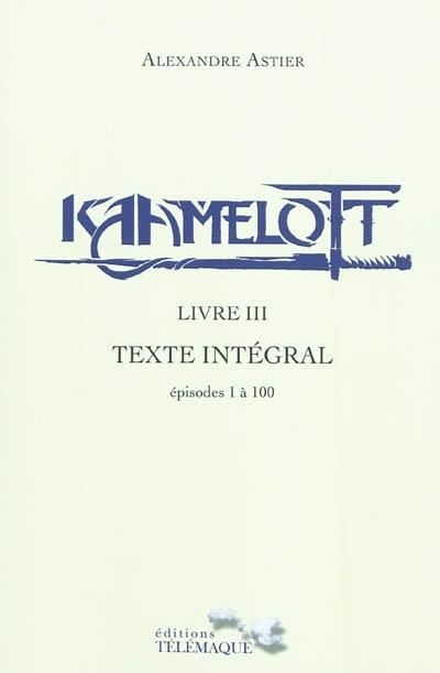 Kaamelott : texte intégral. Livre III : épisodes 1 à 100