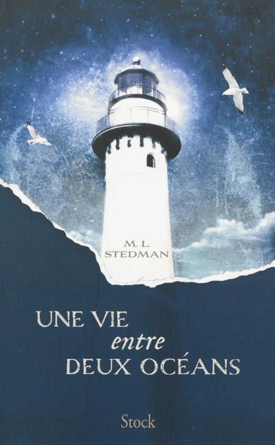 Une vie entre deux océans / M. L. Stedman | Stedman, M. L.. Auteur