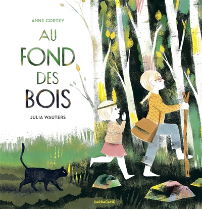 Au fond des bois / Anne Cortey | Cortey, Anne (1966-....). Auteur