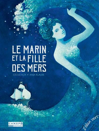 Le marin et la fille des mers : Camille Claudel