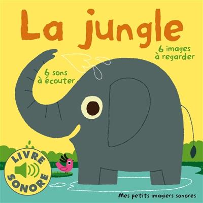 jungle (La) : 6 sons à écouter, 6 images à regarder   Marion Billet, Auteur