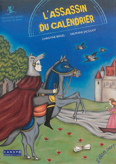L'assassin du calendrier : Très riches heures du duc de Berry   Christine Beigel (1972-....). Auteur