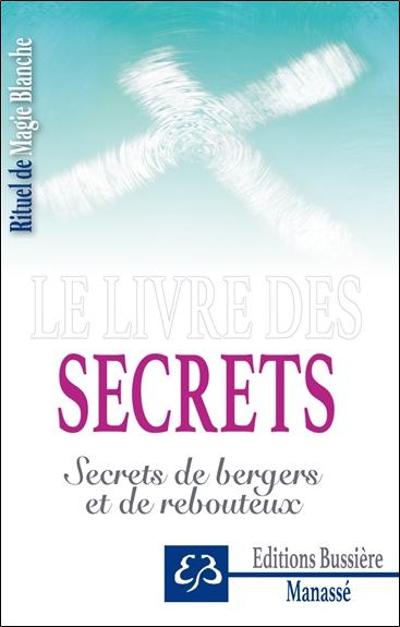 Rituel de magie blanche. Vol. 4. Le livre des secrets : secrets de bergers et de rebouteux