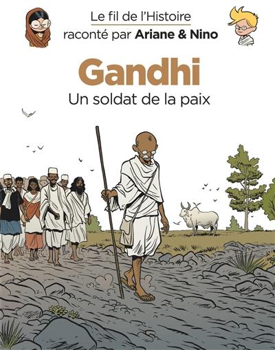 Le fil de l'histoire raconté par Ariane & Nino. Gandhi, un soldat de la paix