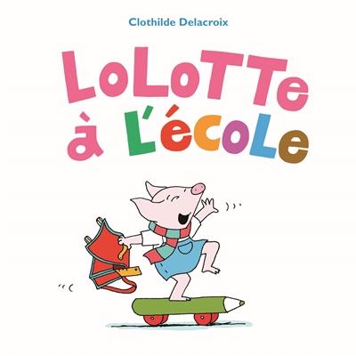 Lolotte à l'école   Delacroix, Clothilde. Auteur