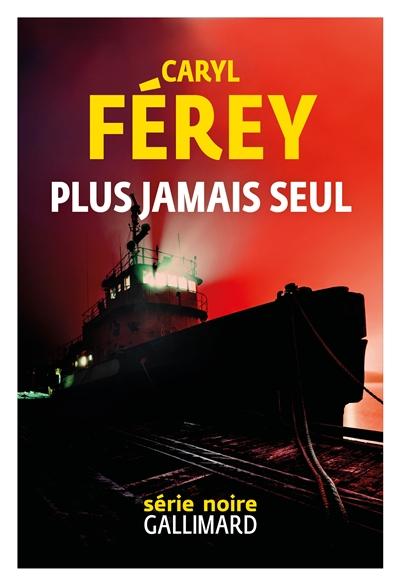 Plus jamais seul / Caryl Férey   Férey, Caryl (1967-....). Auteur