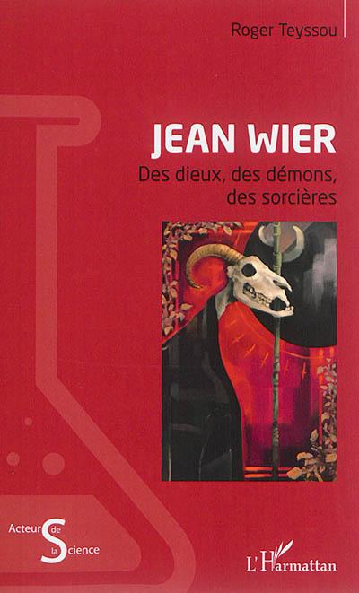 Jean Wier : des dieux, des démons, des sorcières