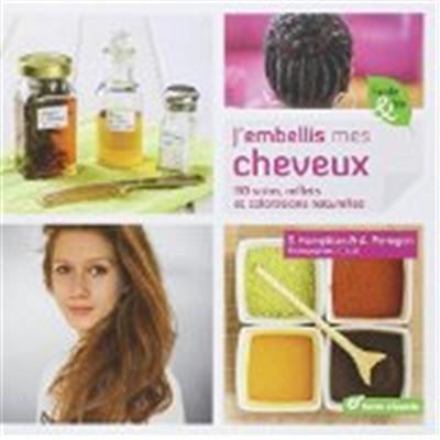 J'embellis mes cheveux : 80 soins, reflets et colorations naturelles / Sylvie Hampikian & Alexandra Perrogan   Hampikian, Sylvie. Auteur