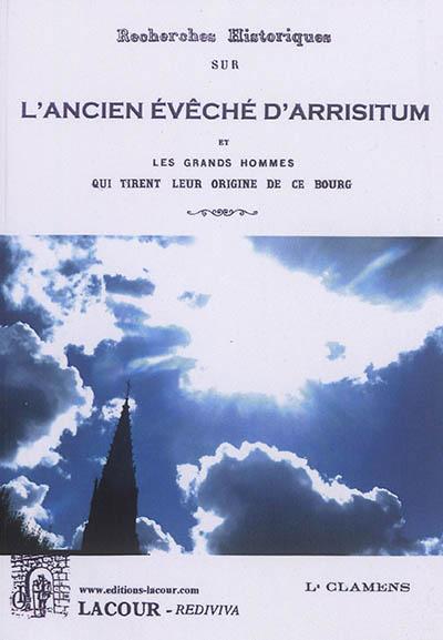 Recherches historiques sur l'ancien évêché d'Arrisitum et les grands hommes qui tirent leur origine de ce bourg