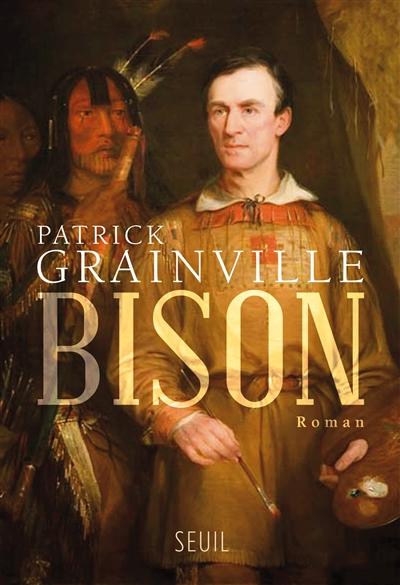 Bison : roman | Grainville, Patrick (1947-....). Auteur