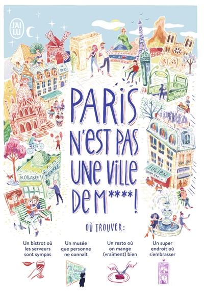 Paris n'est pas une ville de m**** ! : où trouver : un bistrot où les serveurs sont sympas, un musée que personne ne connaît, un resto où on mange (vraiment) bien, un super endroit où s'embrasser