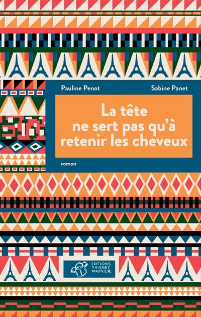 La  tête ne sert pas qu'à retenir les cheveux : roman | Panet, Sabine (19..-). Auteur