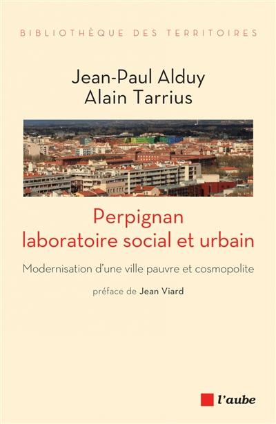 Perpignan : laboratoire social et urbain : modernisation d'une ville pauvre et cosmopolite