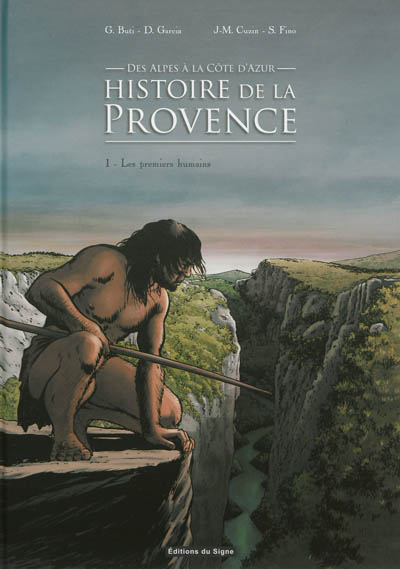 Histoire de la Provence, des Alpes à la Côte d'Azur. Vol. 1. Les premiers humains