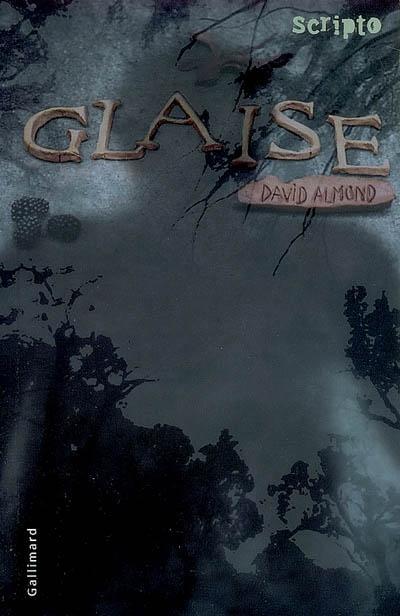 Glaise / David Almond | Almond, David (1951-....). Auteur