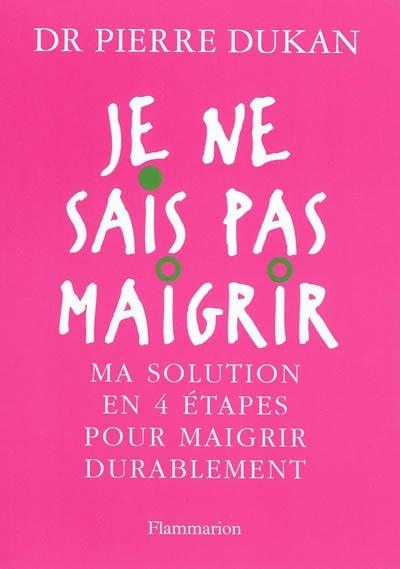 Je ne sais pas maigrir | Dukan, Pierre (1941-....). Auteur
