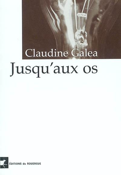 Jusqu'aux os / Claudine Galéa | Galéa, Claudine (1960-....). Auteur