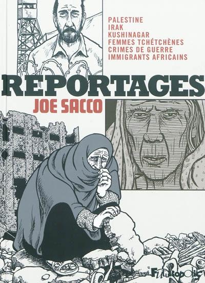 Reportages : Palestine, Irak, Kushinagar, femmes tchétchènes, crimes de guerre, immigrants africains   Sacco, Joe (1961-....). Auteur