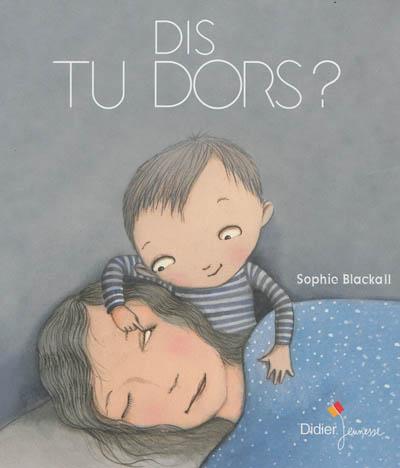 Dis, tu dors ? | Sophie Blackall (1970-....). Illustrateur
