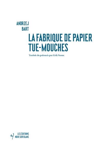 La Fabrique de papier tue-mouches | Bart, Andrzej (1951-....). Auteur