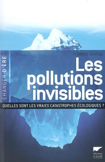 Les pollutions invisibles : rapport sur les vraies catastrophes écologiques / Frédéric Denhez | Denhez, Frédéric. Auteur