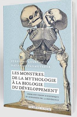 Les monstres : de la mythologie à la biologie du développement : pour une vision scientifique et humaniste de la différence