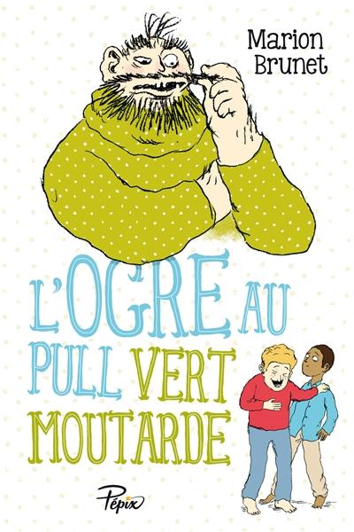 ogre au pull vert moutarde (L') | Marion Brunet, Auteur