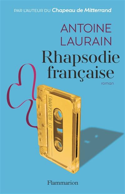 Rhapsodie française : roman / Antoine Laurain | Laurain, Antoine. Auteur