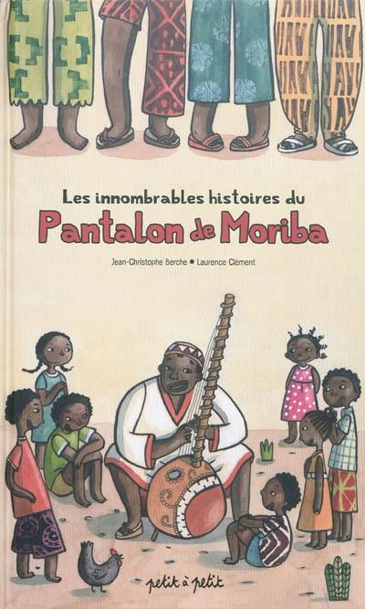 innombrables histoires du pantalon de Moriba (Les) | Jean-Christophe Berche, Auteur