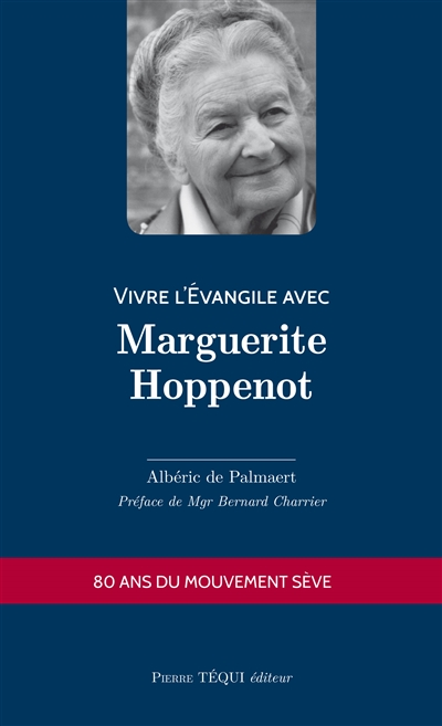 Vivre l'Evangile avec Marguerite Hoppenot : 80 ans du mouvement Sève