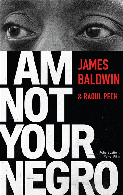 I am not your Negro / James Baldwin, Raoul Peck | Baldwin, James (1924-1987). Auteur