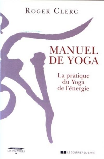 Manuel de yoga : la pratique du yoga de l'énergie