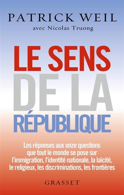 Le sens de la République : les réponses aux onze questions que tout le monde se pose sur l'immigration, l'identité nationale, la laïcité, le religieux, les discriminations, les frontières