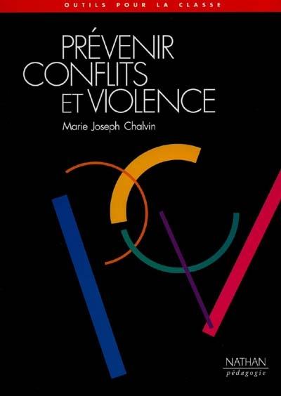 Prévenir conflits et violence / Marie Joseph Chalvin,... | Chalvin, Marie-Joseph. Auteur