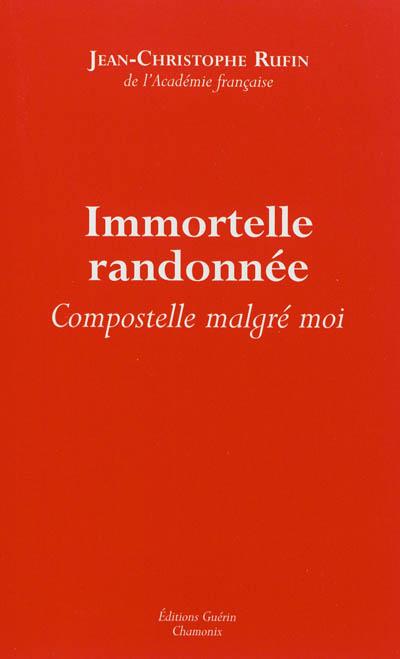 Immortelle randonnée : Compostelle malgré moi / Jean-Christophe Ruffin | Rufin, Jean-Christophe (1952-....). Auteur